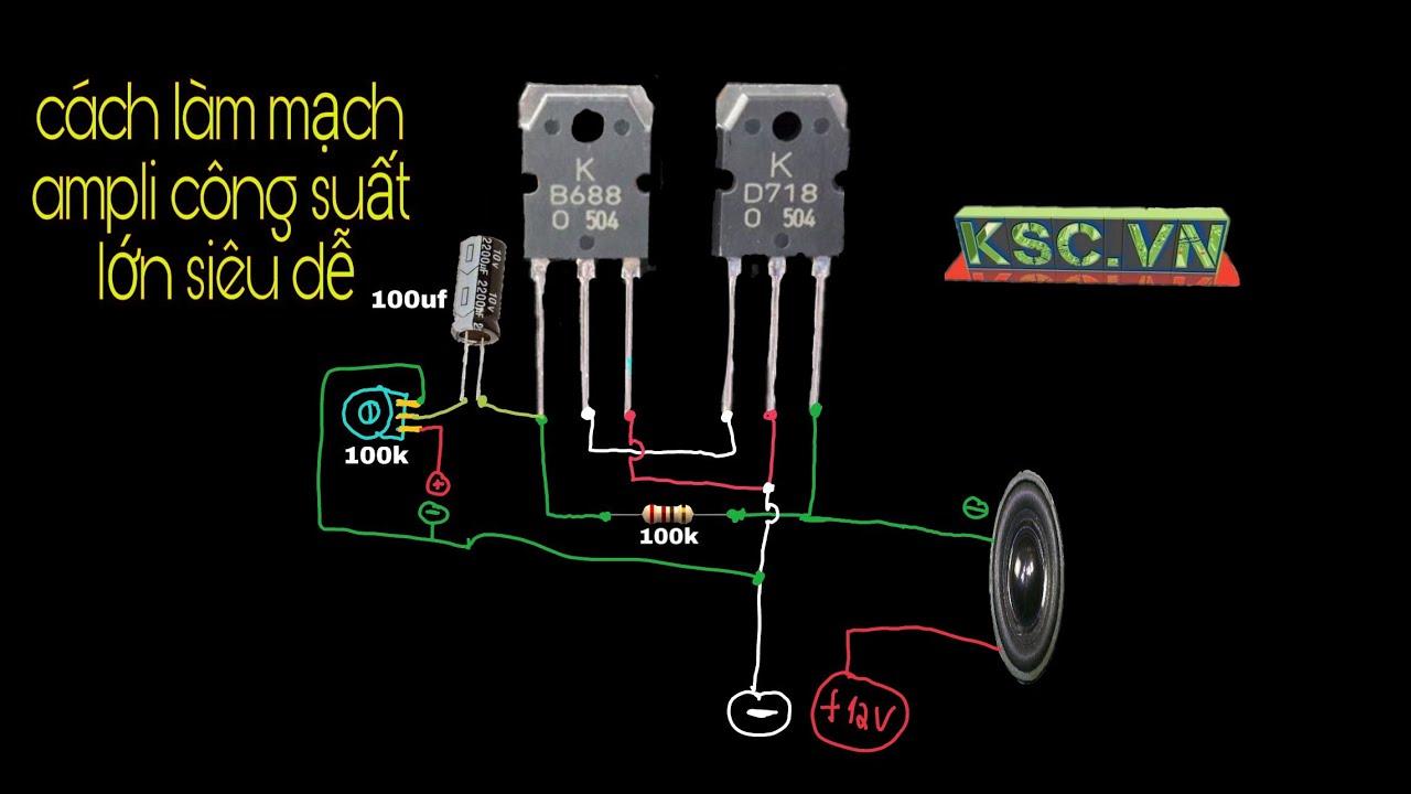 Cách làm mạch loa- mạch ampli công suất lớn từ cặp transistor D718 và B688