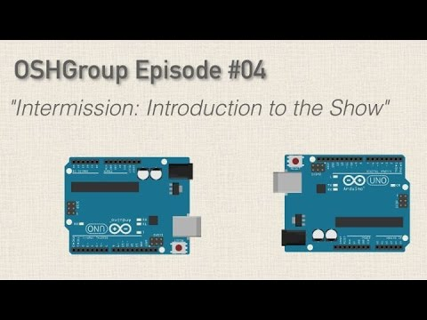 Episode 04: An Introduction to the Open Source Hardware Group Arduino Show