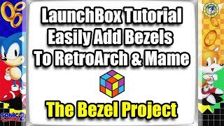 The Bezel Project Easily Add Bezels To RetroArch & MAME - LaunchBox Tutorial