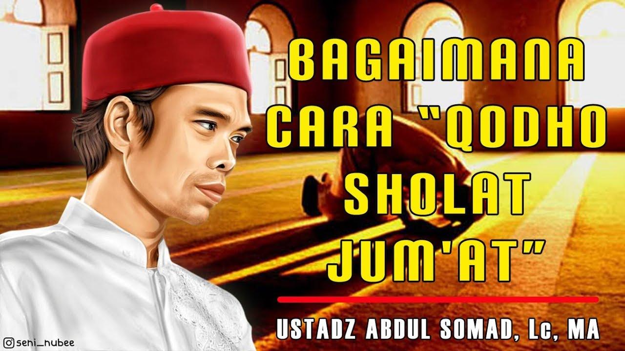 Bagaimana Cara Qodho Sholat Jum'at   Ustadz Abdul Somad ...