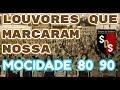 LOUVORES QUE MARCARAM NOSSA MOCIDADE  ANOS 80 90