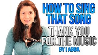 "How To Sing That Song: ""THANK YOU FOR THE MUSIC"" by ABBA"
