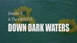 Down Dark Waters (Official Music Video) -  Jennifer B & the Groove