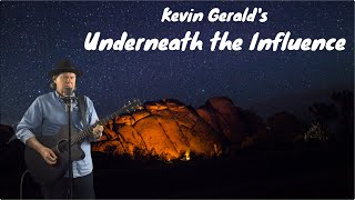 Kevin Gerald's Underneath the Influence (with Lyrics).  Music and lyrics by Kevin Gerald.