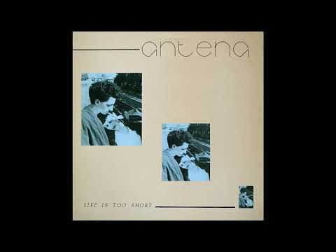 Antena ‎– Life Is Too Short (1984)