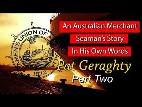 An Australian Merchant Seaman's Story In His Own Words - Pat Geraghty