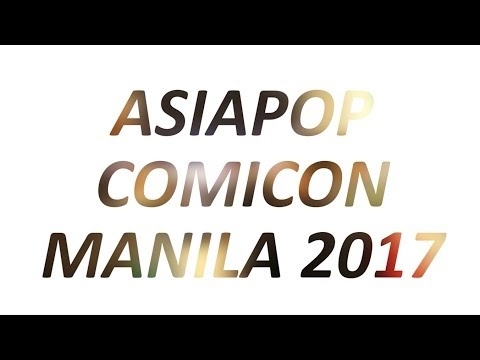 AsiaPop Comicon Manila 2017 Wrap Up