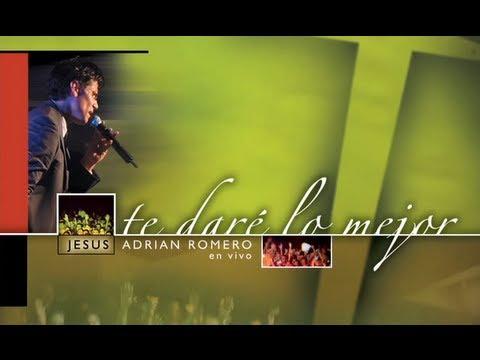 Te Dare Lo Mejor - Jesús Adrián Romero [Album Completo Oficial]