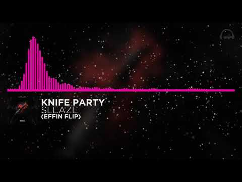 Mid Tempo | Knife Party - Sleaze (Effin Flip)