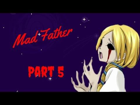 Mad Father Part 5   My Eyes!
