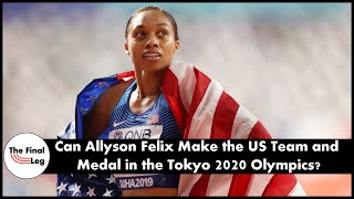Allyson Felix - Will She Make the US Olympic Team and Medal in the Tokyo 2020 Olympics?