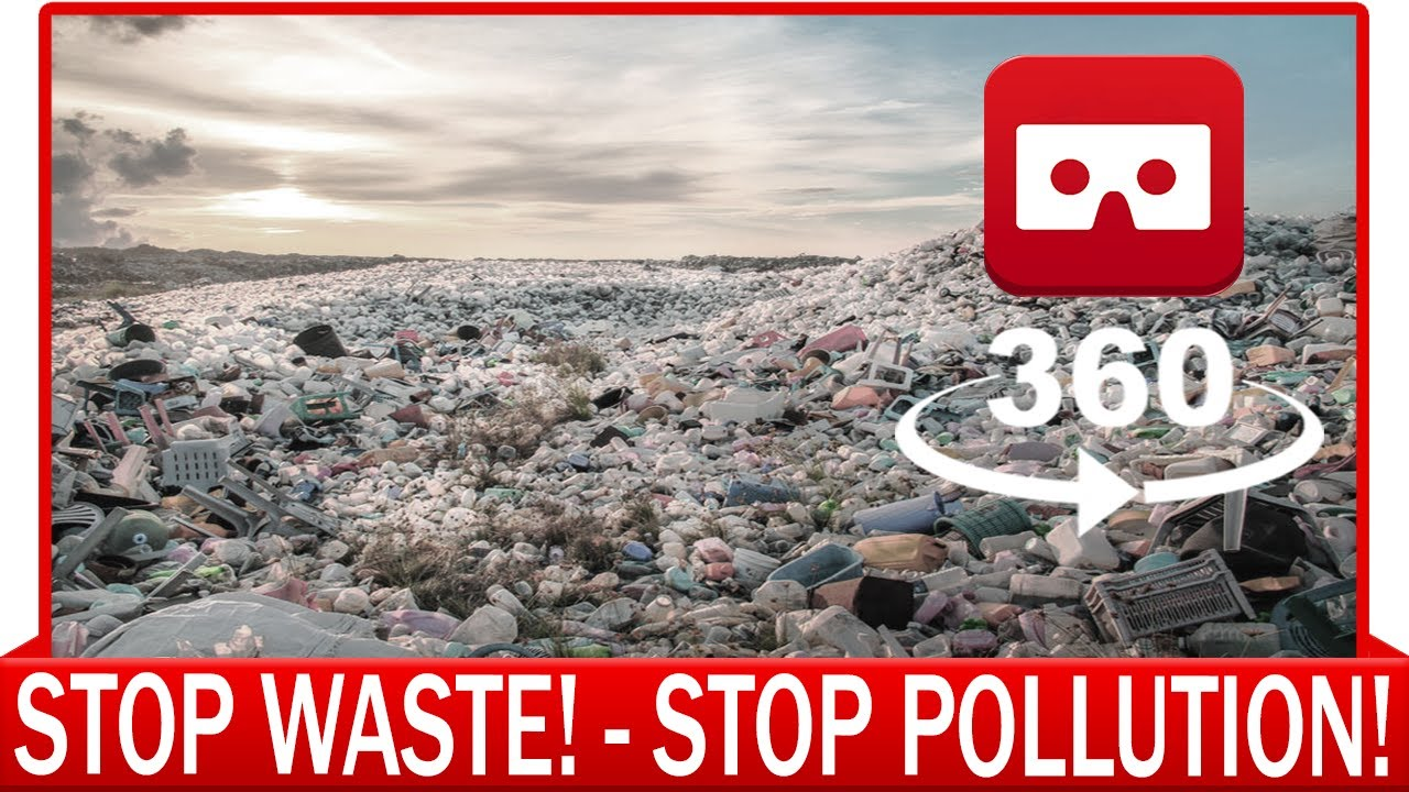 360° VR VIDEO - Stop Waste our World! - Pollution - Save the Earth -  VIRTUAL REALITY 3D