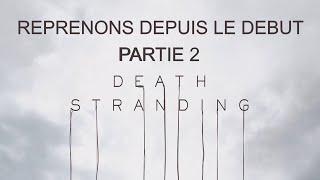 DEATH STRANDING - REPRENONS DEPUIS LE DEBUT - PARTIE 2