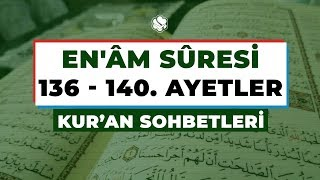Kur'an Sohbetleri | EN'ÂM SÛRESİ 136-140. AYETLER