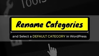How to RENAME the UNCATEGORIZED CATEGORY & select a DEFAULT CATEGORY in WordPress