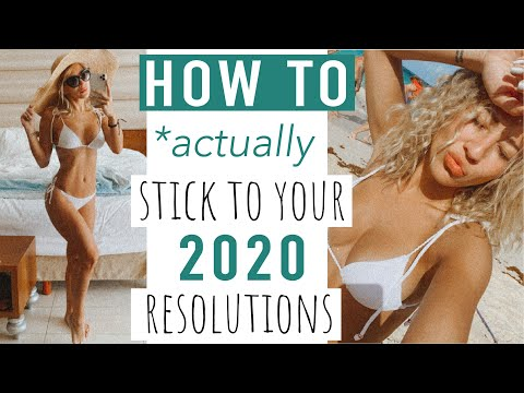 How to ACTUALLY stick to your New Years Resolutions in 2020