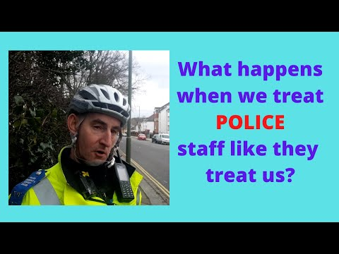 What happens when we treat POLICE Staff like they treat us? ?