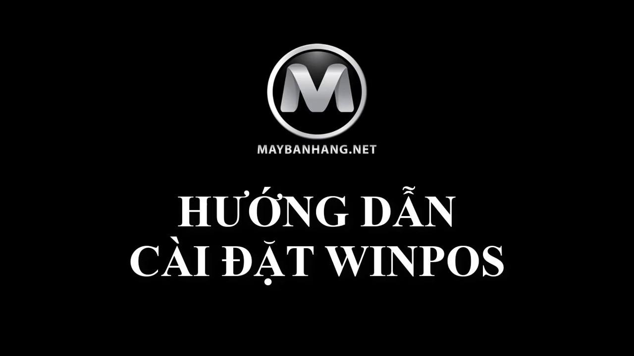 Hướng Dẫn Cài Đặt WinPOS - #MAYBANHANG.NET