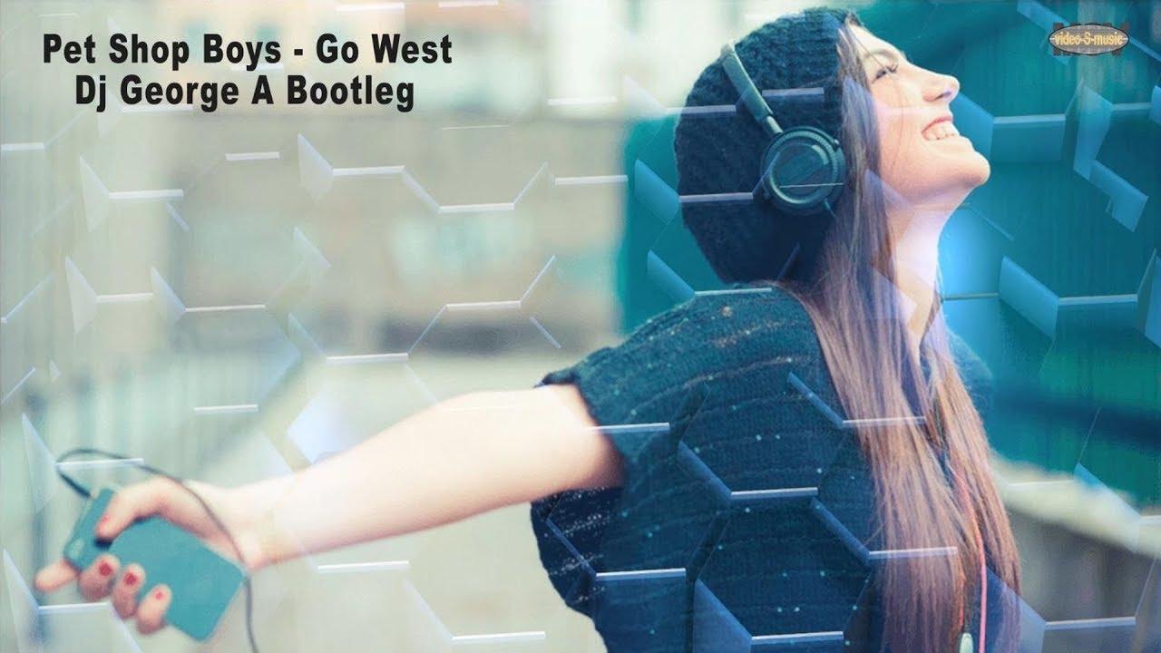 Pet Shop Boys - Go West (Dj George A Bootleg)