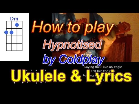 How To Play Hypnotised By Coldplay Ukulele Cover
