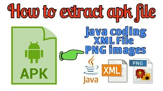 how to extract apk file for get XML, java files and PNG images