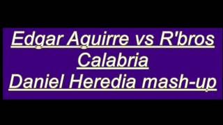 Download Edgar Aguirre vs R' Bros - Calabria (Daniel Heredia mash-up Latin House Mix) MP3 song and Music Video