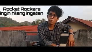 Rocket Rockers - Ingin hilang ingatan cover by Agoy