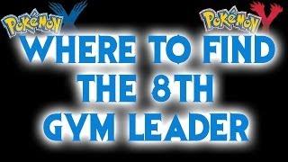 Where to find the 8th Gym Leader - Pokemon X and Y Guide!