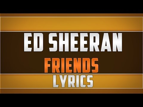 Ed Sheeran- Friends Lyrics