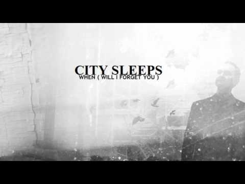 City Sleeps - When ( will I forget you )