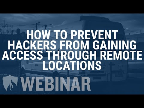WEBINAR: How to prevent hackers from gaining access through remote locations