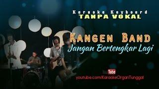 Kangen Band - Jangan Bertengkar Lagi | Karaoke Keyboard Tanpa Vokal