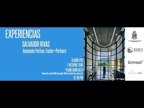 """Sesión 226 - """"Experiencias"""" por Arq. Salvador Rivas de Foster + Partners"""