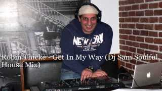 Robin Thicke - Get In My Way (Dj Sam Soulful House Mix)