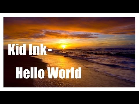 Kid Ink- Hello World Lyrics