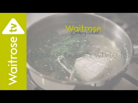 How To Poach White Fish | Waitrose