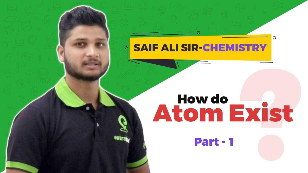 How do atom Exist | Part 1 | Class 9 &10 CBSE | ICSE | HBSE | NTSE | Saif Ali Sir | Extraclass.c