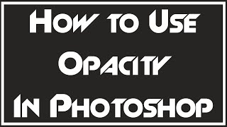 TUTORIAL:: WHAT IS OPACITY (ALPHA)? - Photoshop CC Guide