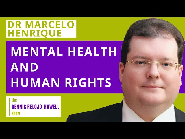 Dr Marcelo Henrique: Mental Health and Human Rights