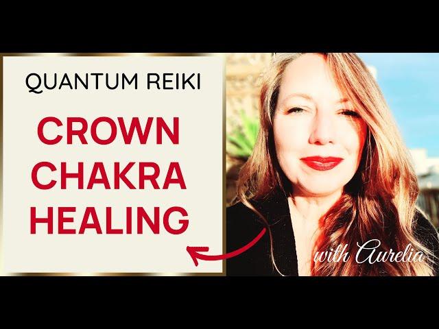 ❤️Heal Your Crown Chakra❤️ Quantum Reiki with Aurelia✨😍