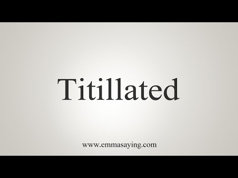 How To Say Titillated