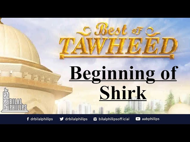 Beginning of Shirk - Dr. Bilal Philips