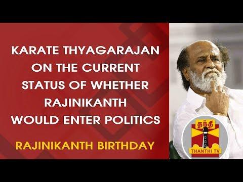 Rajinikanth Birthday   Karate Thyagarajan on current status of whether Rajini would enter Politics