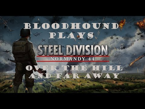 Steel Division Normandy 44 Campaign: Over The Hill And Far Away