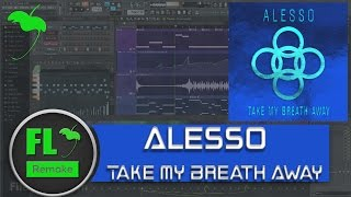 Alesso  - Take My Breath Away (Original Mix) (FL Studio Remake + FLP)