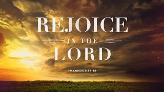 11/29/20 - Rejoice in the Lord (Habakkuk 3:17-19)