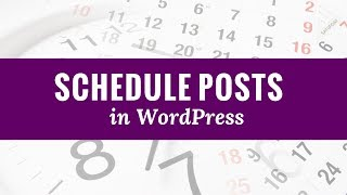 How to Schedule Your Posts in WordPress
