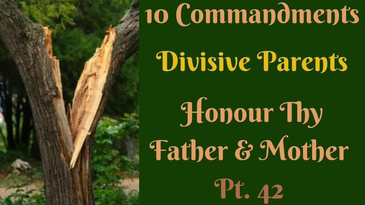 "TEN COMMANDMENTS: HONOUR THY FATHER AND THY MOTHER PT. 42 ""DIVISIVE PARENTS"""