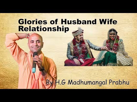 Glories of Husband Wife Relationship by H.G Madhumangal Prabhu
