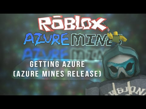 [ROBLOX] Azure Mines: Getting Azure Ore! (Azure Mines Released)